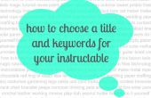 Cómo elegir un título y palabras clave para tu instructable