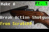 Hacer una escopeta de acción de la rotura desde cero!